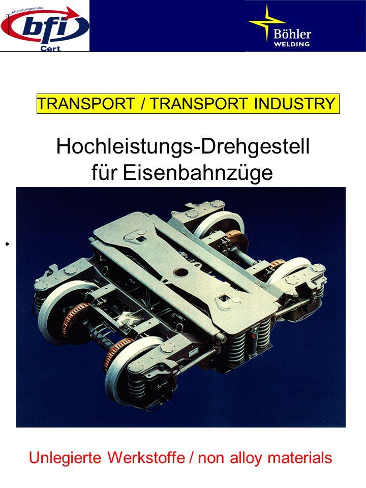 TRANSPORT / TRANSPORT INDUSTRY Unlegierte Werkstoffe / non alloy materials Hochleistungs-Drehgestell für Eisenbahnzüge