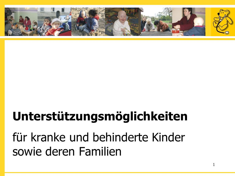 1 Unterstützungsmöglichkeiten für kranke und behinderte Kinder sowie deren Familien