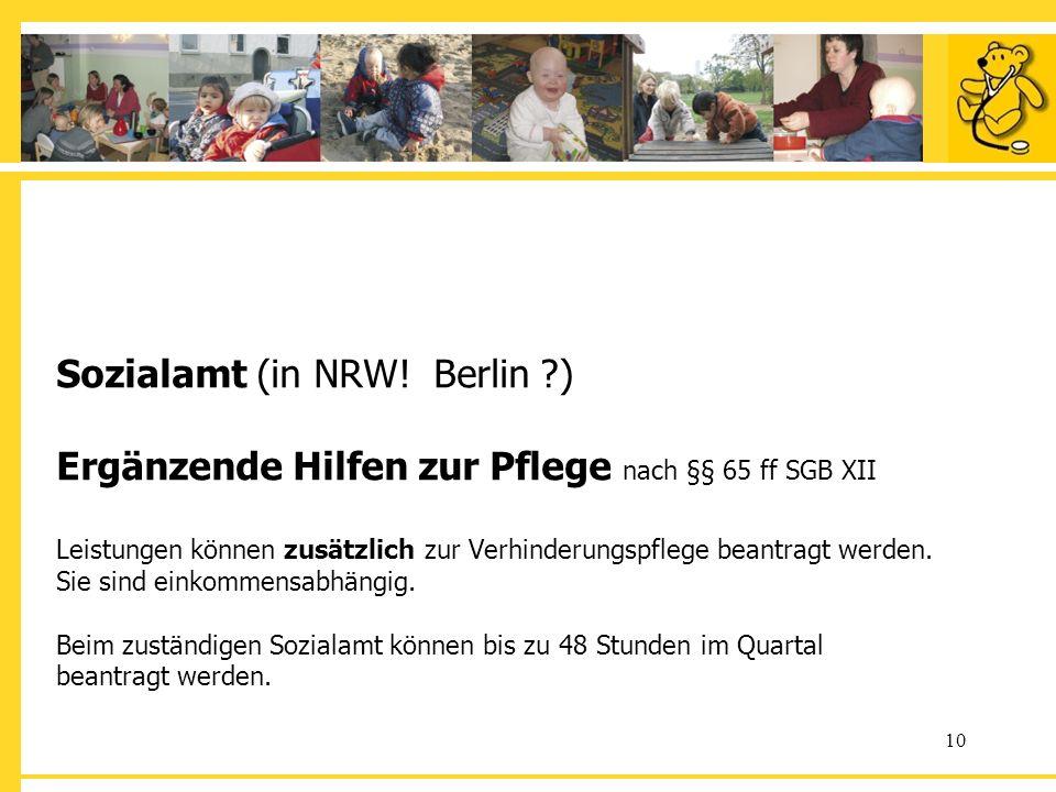 10 Sozialamt (in NRW! Berlin ?) Ergänzende Hilfen zur Pflege nach §§ 65 ff SGB XII Leistungen können zusätzlich zur Verhinderungspflege beantragt werd