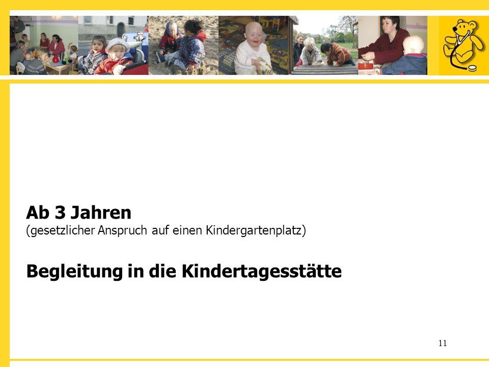 11 Ab 3 Jahren (gesetzlicher Anspruch auf einen Kindergartenplatz) Begleitung in die Kindertagesstätte