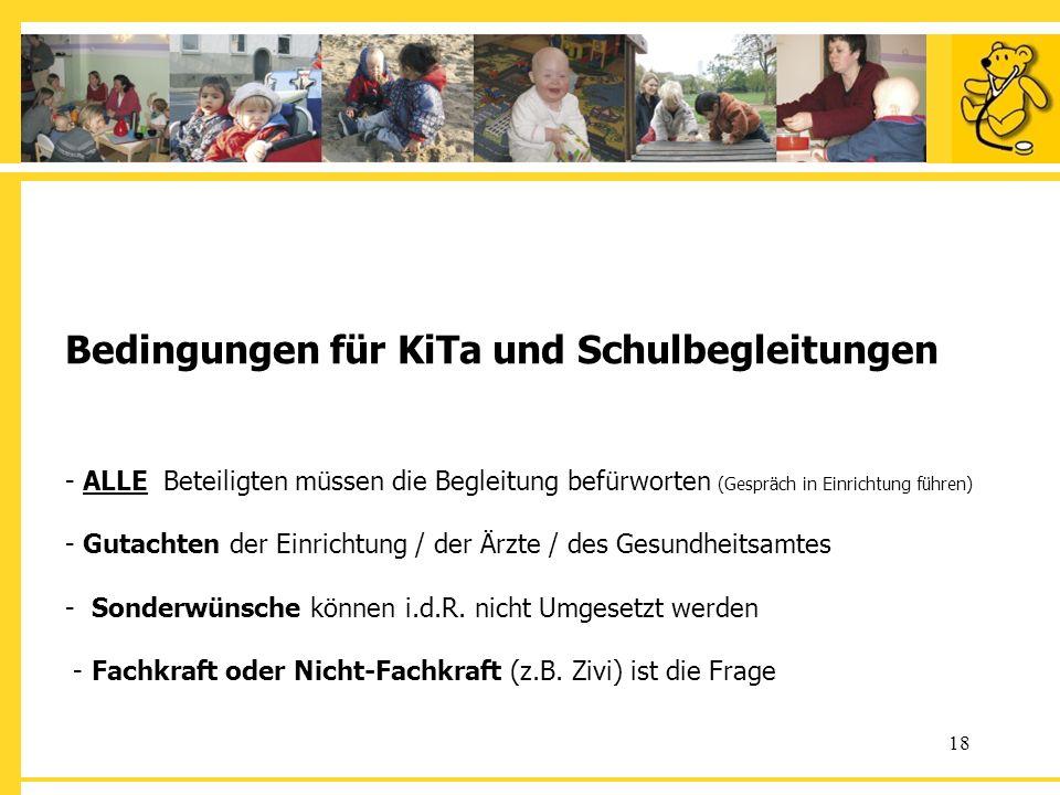 18 Bedingungen für KiTa und Schulbegleitungen - ALLE Beteiligten müssen die Begleitung befürworten (Gespräch in Einrichtung führen) - Gutachten der Ei