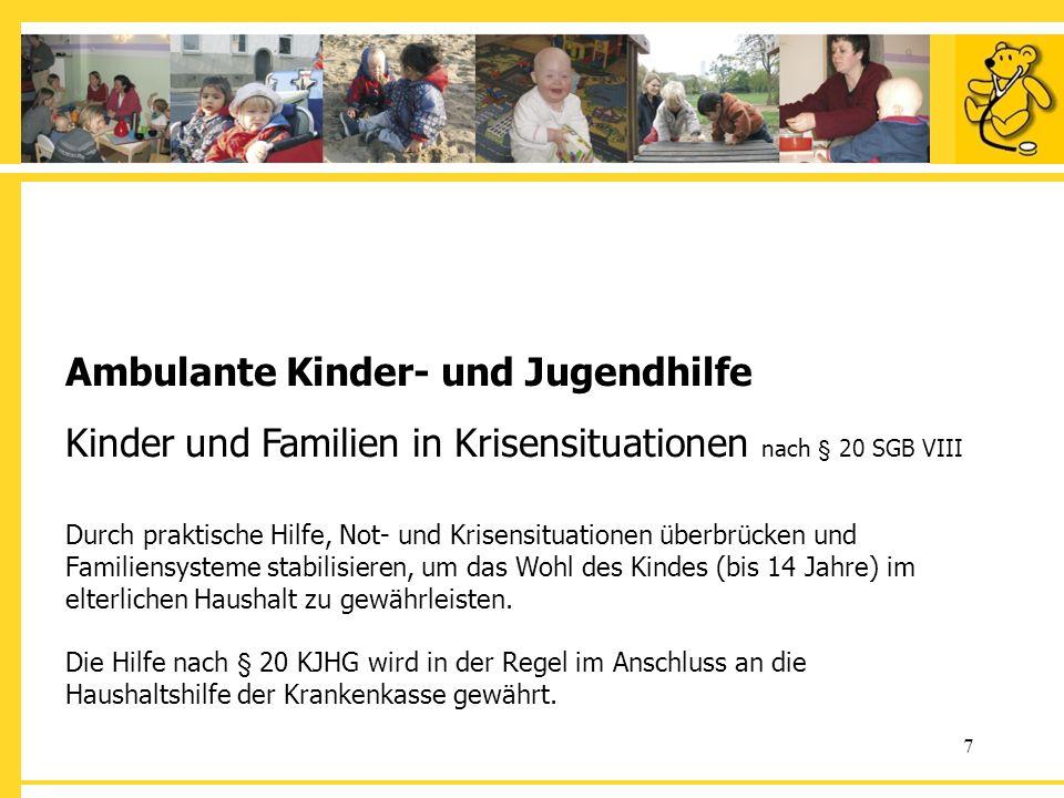 7 Ambulante Kinder- und Jugendhilfe Kinder und Familien in Krisensituationen nach § 20 SGB VIII Durch praktische Hilfe, Not- und Krisensituationen übe