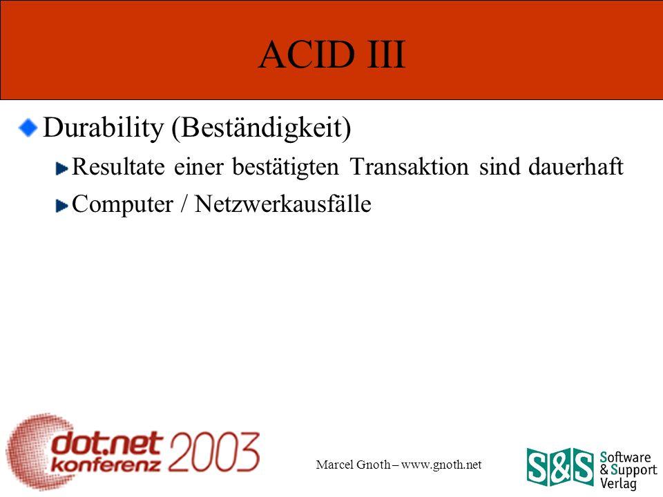 Marcel Gnoth – www.gnoth.net ACID III Durability (Beständigkeit) Resultate einer bestätigten Transaktion sind dauerhaft Computer / Netzwerkausfälle