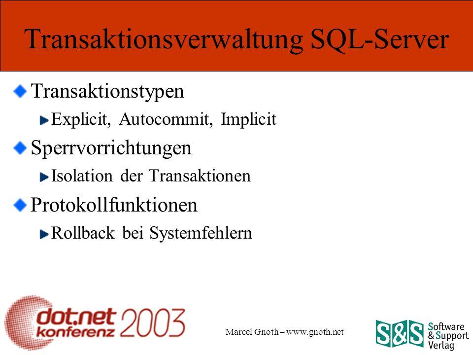Marcel Gnoth – www.gnoth.net Transaktionsverwaltung SQL-Server Transaktionstypen Explicit, Autocommit, Implicit Sperrvorrichtungen Isolation der Transaktionen Protokollfunktionen Rollback bei Systemfehlern