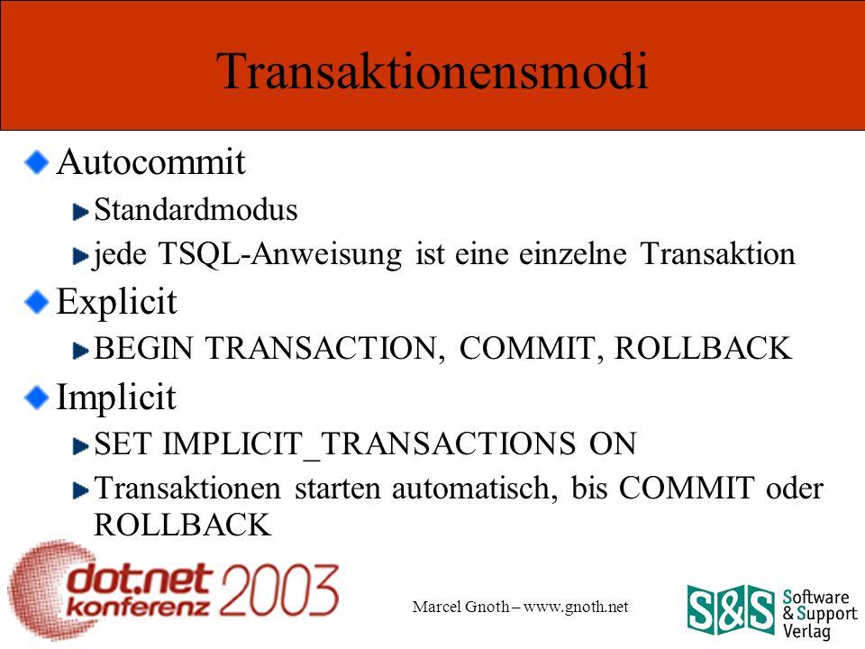 Marcel Gnoth – www.gnoth.net Transaktionensmodi Autocommit Standardmodus jede TSQL-Anweisung ist eine einzelne Transaktion Explicit BEGIN TRANSACTION, COMMIT, ROLLBACK Implicit SET IMPLICIT_TRANSACTIONS ON Transaktionen starten automatisch, bis COMMIT oder ROLLBACK