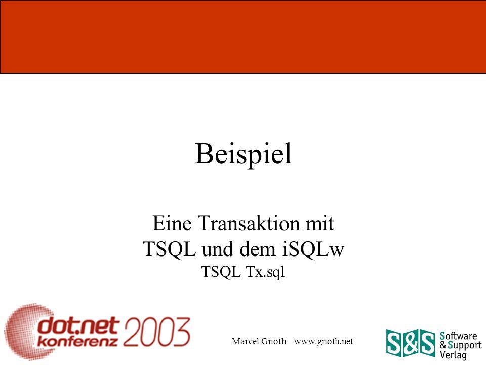 Marcel Gnoth – www.gnoth.net Beispiel Eine Transaktion mit TSQL und dem iSQLw TSQL Tx.sql