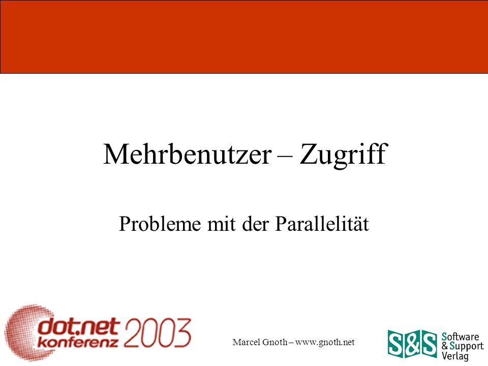 Marcel Gnoth – www.gnoth.net Mehrbenutzer – Zugriff Probleme mit der Parallelität