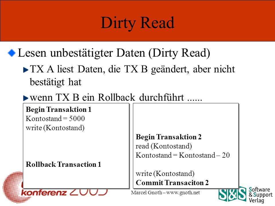Marcel Gnoth – www.gnoth.net Dirty Read Lesen unbestätigter Daten (Dirty Read) TX A liest Daten, die TX B geändert, aber nicht bestätigt hat wenn TX B ein Rollback durchführt......