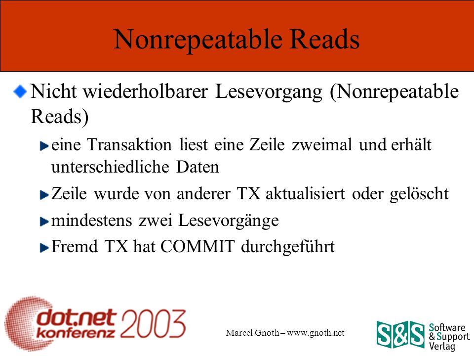 Marcel Gnoth – www.gnoth.net Nonrepeatable Reads Nicht wiederholbarer Lesevorgang (Nonrepeatable Reads) eine Transaktion liest eine Zeile zweimal und erhält unterschiedliche Daten Zeile wurde von anderer TX aktualisiert oder gelöscht mindestens zwei Lesevorgänge Fremd TX hat COMMIT durchgeführt