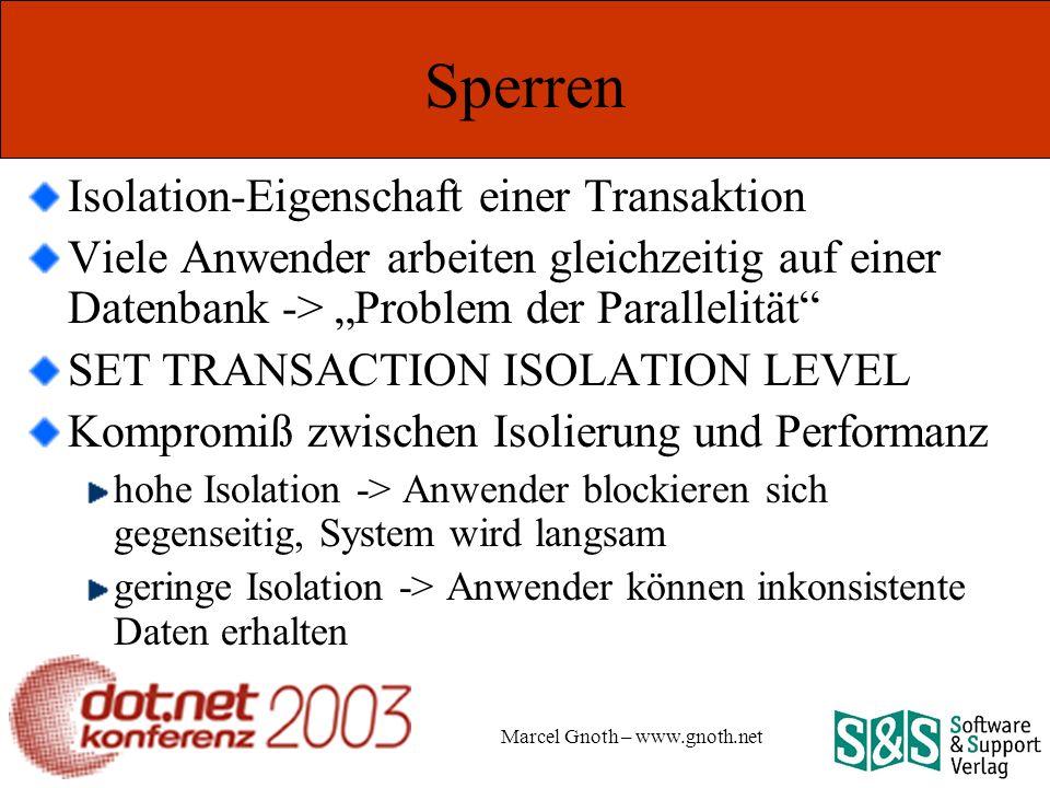Marcel Gnoth – www.gnoth.net Sperren Isolation-Eigenschaft einer Transaktion Viele Anwender arbeiten gleichzeitig auf einer Datenbank -> Problem der Parallelität SET TRANSACTION ISOLATION LEVEL Kompromiß zwischen Isolierung und Performanz hohe Isolation -> Anwender blockieren sich gegenseitig, System wird langsam geringe Isolation -> Anwender können inkonsistente Daten erhalten
