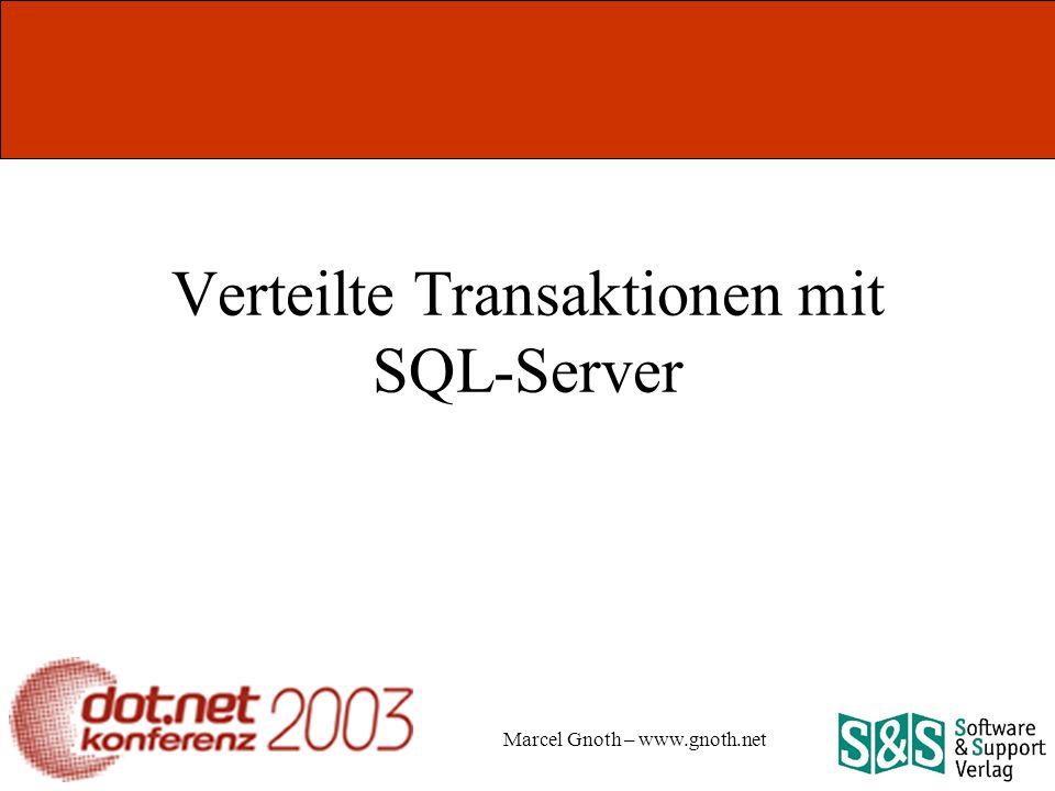 Marcel Gnoth – www.gnoth.net Verteilte Transaktionen mit SQL-Server