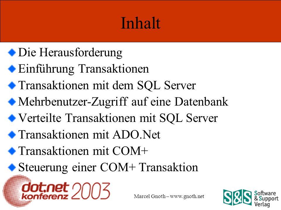 Marcel Gnoth – www.gnoth.net Inhalt Die Herausforderung Einführung Transaktionen Transaktionen mit dem SQL Server Mehrbenutzer-Zugriff auf eine Datenbank Verteilte Transaktionen mit SQL Server Transaktionen mit ADO.Net Transaktionen mit COM+ Steuerung einer COM+ Transaktion