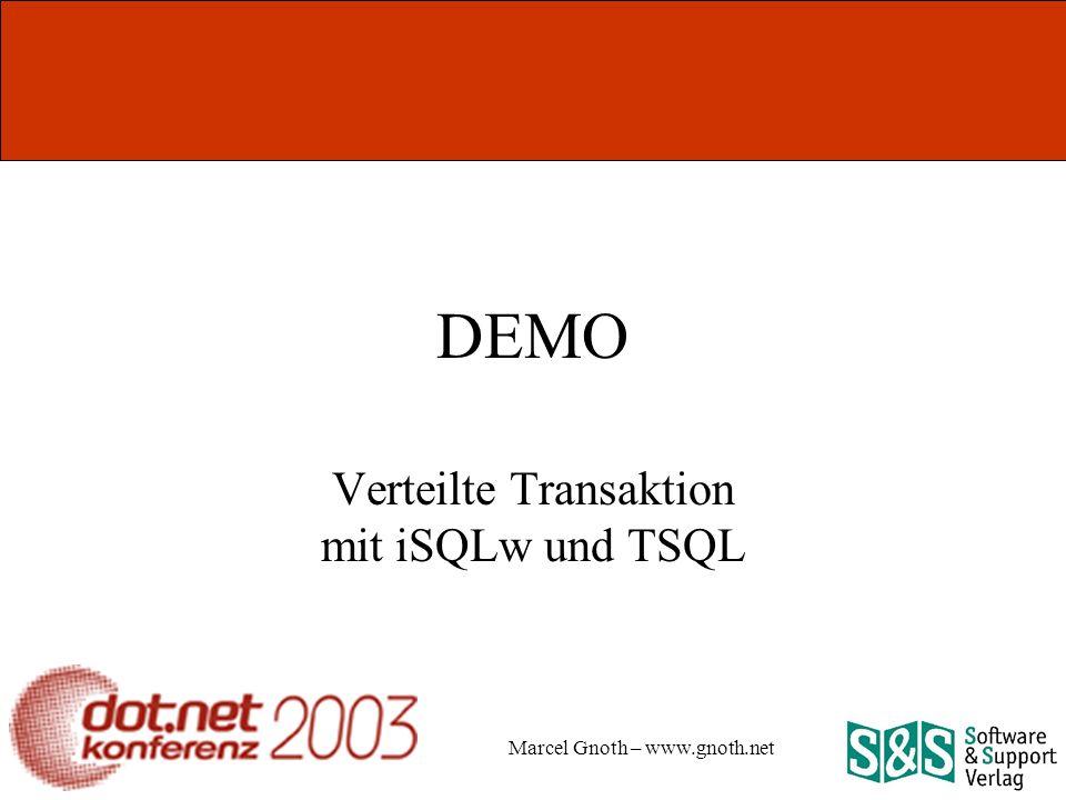 Marcel Gnoth – www.gnoth.net DEMO Verteilte Transaktion mit iSQLw und TSQL