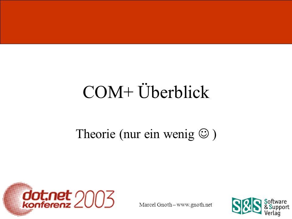 Marcel Gnoth – www.gnoth.net COM+ Überblick Theorie (nur ein wenig )