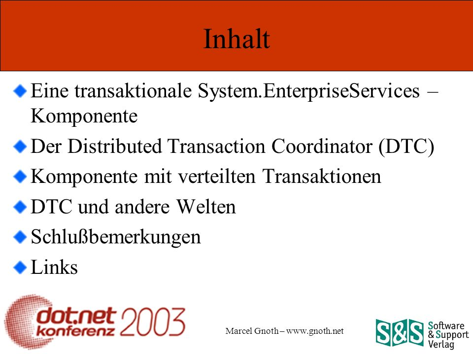 Marcel Gnoth – www.gnoth.net Transaktions – Ströme Gruppe von COM+ Komponenten in der selben Tx -> Tx-Stream Zugriff auf Transaktion ID (unit-of-work ID) und Transaktion Objekt über Objekt Kontext Database Connections nehmen automatisch teil Root Sub2 Root Client Sub1 Transaction Stream Root = Required oder Requires New Sub1 und Sub2 = Required oder Supported