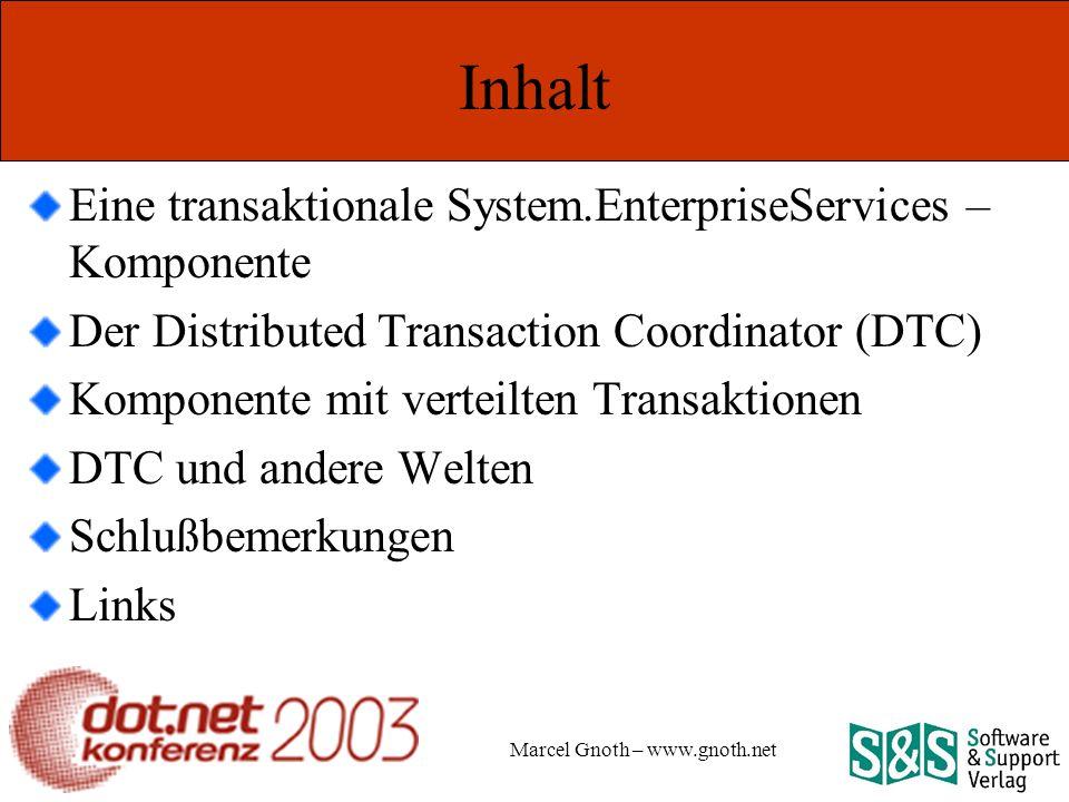 Marcel Gnoth – www.gnoth.net Inhalt Eine transaktionale System.EnterpriseServices – Komponente Der Distributed Transaction Coordinator (DTC) Komponente mit verteilten Transaktionen DTC und andere Welten Schlußbemerkungen Links