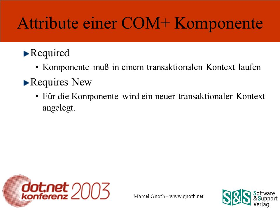 Marcel Gnoth – www.gnoth.net Attribute einer COM+ Komponente Required Komponente muß in einem transaktionalen Kontext laufen Requires New Für die Komp