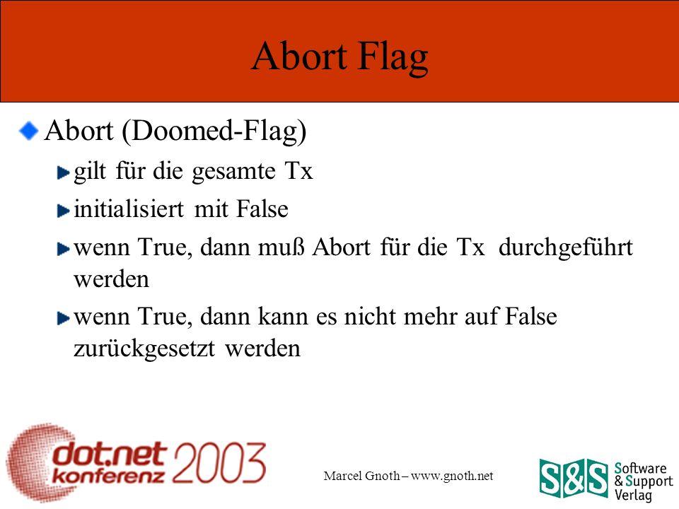 Marcel Gnoth – www.gnoth.net Abort Flag Abort (Doomed-Flag) gilt für die gesamte Tx initialisiert mit False wenn True, dann muß Abort für die Tx durchgeführt werden wenn True, dann kann es nicht mehr auf False zurückgesetzt werden