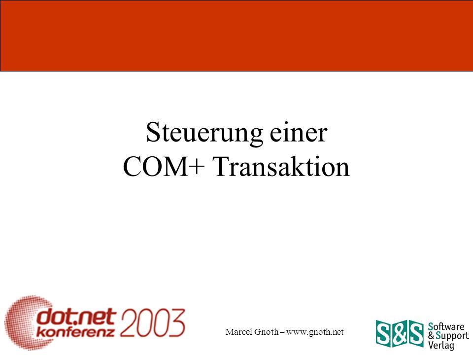 Marcel Gnoth – www.gnoth.net Steuerung einer COM+ Transaktion