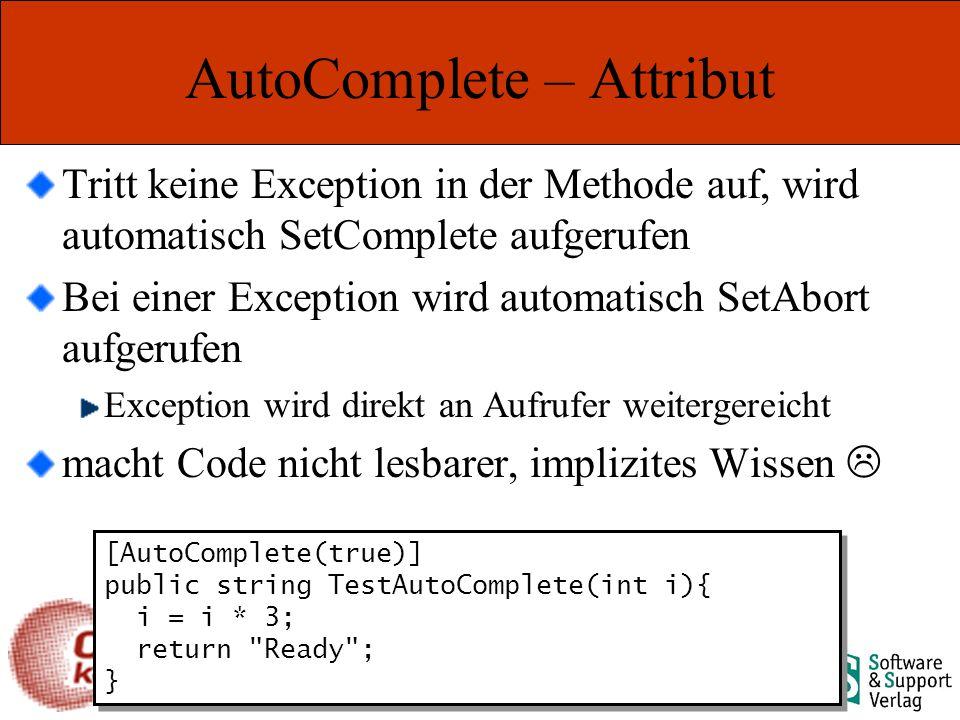 Marcel Gnoth – www.gnoth.net AutoComplete – Attribut Tritt keine Exception in der Methode auf, wird automatisch SetComplete aufgerufen Bei einer Exception wird automatisch SetAbort aufgerufen Exception wird direkt an Aufrufer weitergereicht macht Code nicht lesbarer, implizites Wissen [AutoComplete(true)] public string TestAutoComplete(int i){ i = i * 3; return Ready ; } [AutoComplete(true)] public string TestAutoComplete(int i){ i = i * 3; return Ready ; }