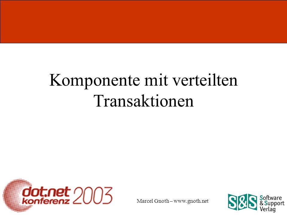 Marcel Gnoth – www.gnoth.net Komponente mit verteilten Transaktionen