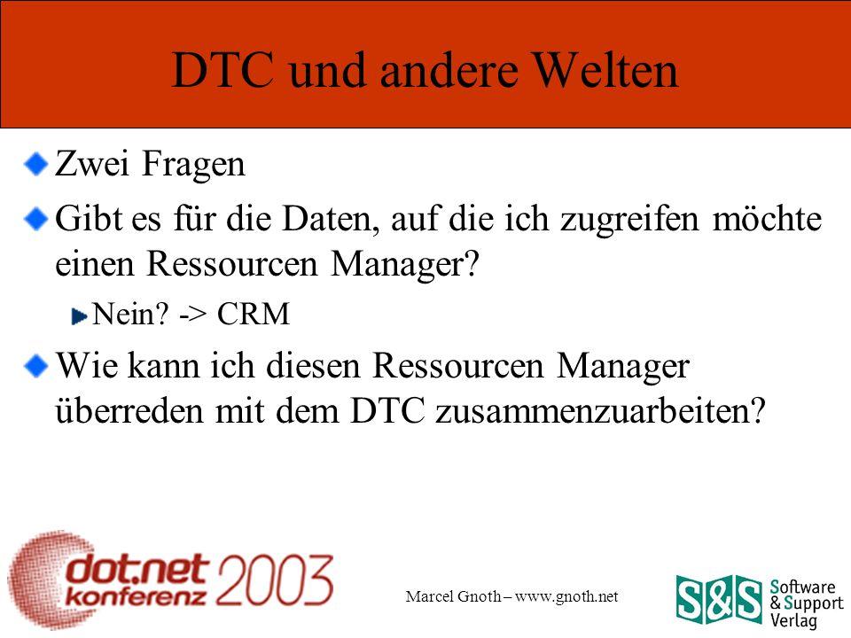 Marcel Gnoth – www.gnoth.net DTC und andere Welten Zwei Fragen Gibt es für die Daten, auf die ich zugreifen möchte einen Ressourcen Manager.