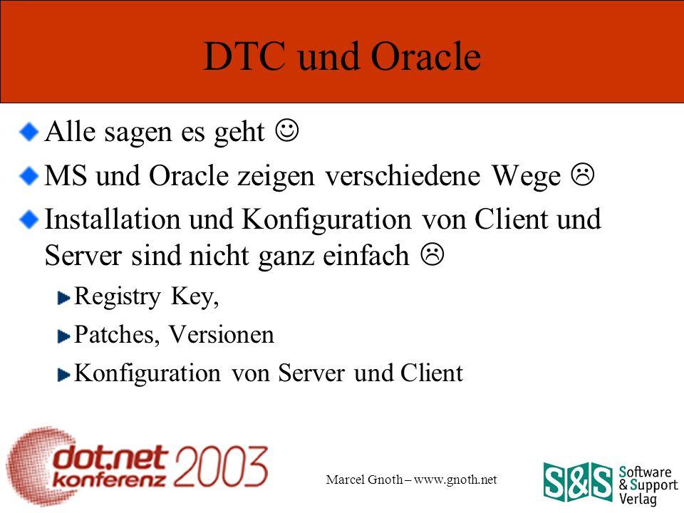 Marcel Gnoth – www.gnoth.net DTC und Oracle Alle sagen es geht MS und Oracle zeigen verschiedene Wege Installation und Konfiguration von Client und Server sind nicht ganz einfach Registry Key, Patches, Versionen Konfiguration von Server und Client