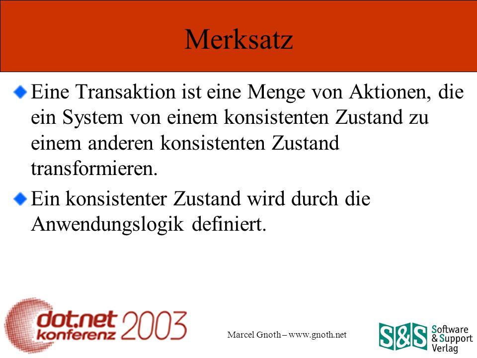 Marcel Gnoth – www.gnoth.net Merksatz Eine Transaktion ist eine Menge von Aktionen, die ein System von einem konsistenten Zustand zu einem anderen konsistenten Zustand transformieren.