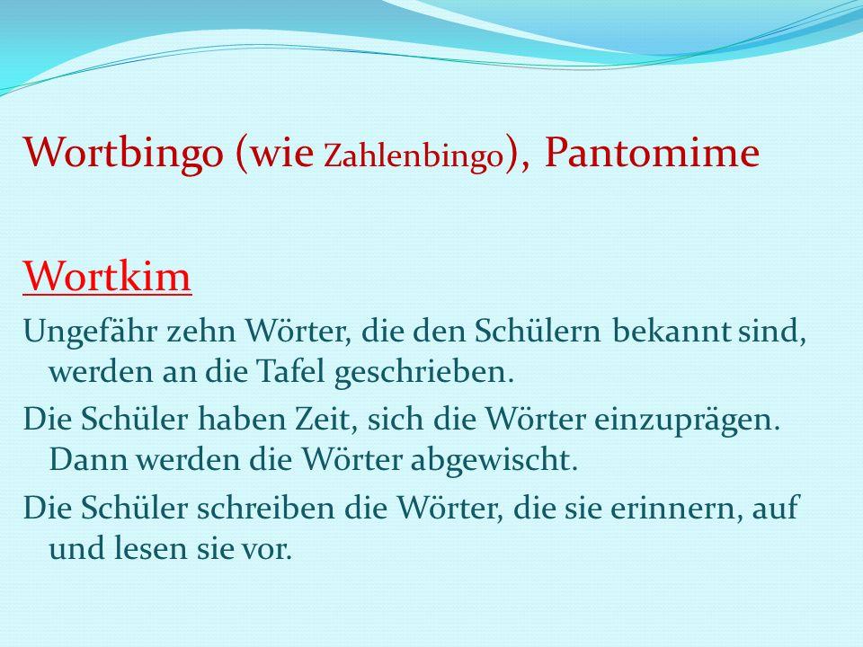 Wortbingo (wie Zahlenbingo ), Pantomime Wortkim Ungefähr zehn Wörter, die den Schülern bekannt sind, werden an die Tafel geschrieben. Die Schüler habe