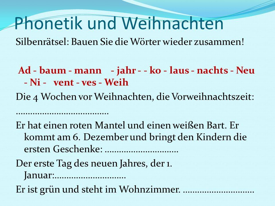 Phonetik und Weihnachten Silbenrätsel: Bauen Sie die Wörter wieder zusammen! Ad - baum - mann - jahr - - ko - laus - nachts - Neu - Ni - vent - ves -