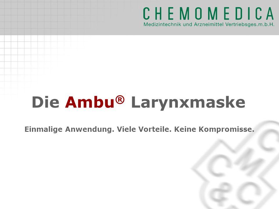 Die Ambu ® Larynxmaske Einmalige Anwendung. Viele Vorteile. Keine Kompromisse.