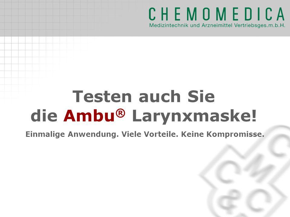 Testen auch Sie die Ambu ® Larynxmaske! Einmalige Anwendung. Viele Vorteile. Keine Kompromisse.