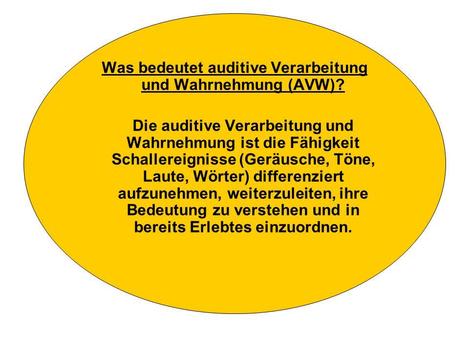 Was bedeutet auditive Verarbeitung und Wahrnehmung (AVW)? Die auditive Verarbeitung und Wahrnehmung ist die Fähigkeit Schallereignisse (Geräusche, Tön