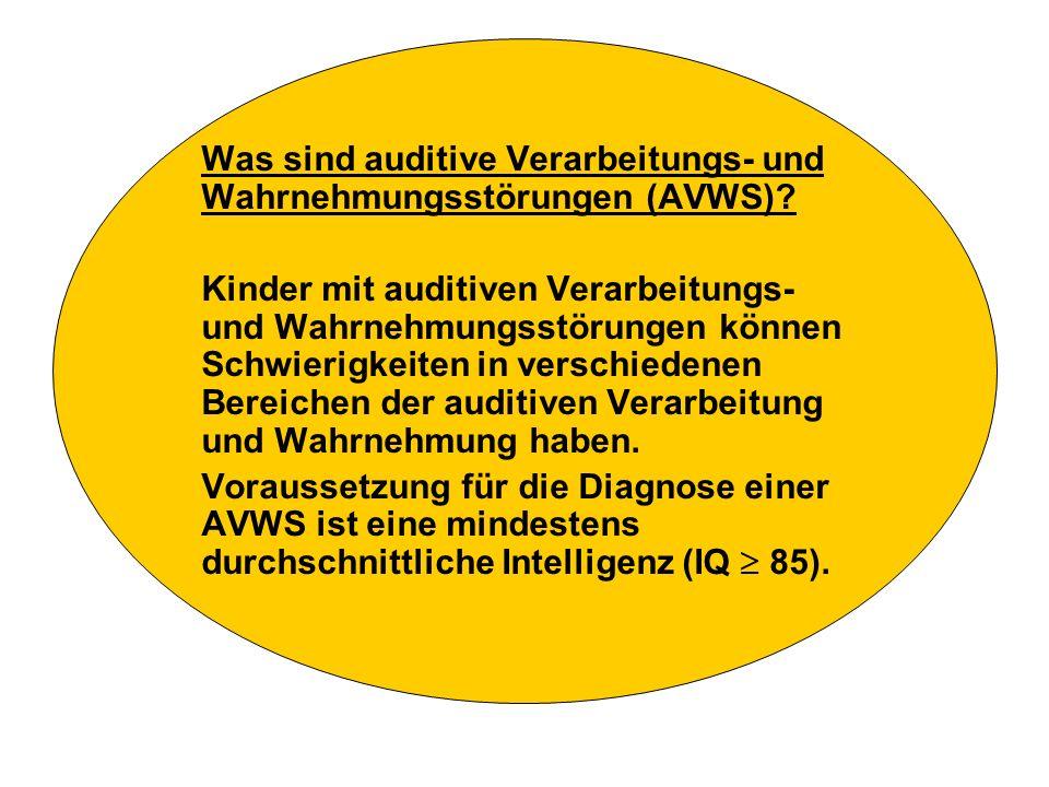 Was sind auditive Verarbeitungs- und Wahrnehmungsstörungen (AVWS)? Kinder mit auditiven Verarbeitungs- und Wahrnehmungsstörungen können Schwierigkeite