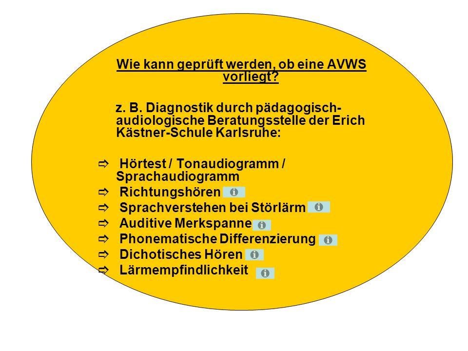 Wie kann geprüft werden, ob eine AVWS vorliegt? z. B. Diagnostik durch pädagogisch- audiologische Beratungsstelle der Erich Kästner-Schule Karlsruhe:
