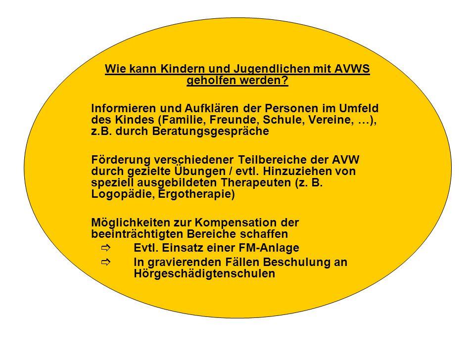 Wie kann Kindern und Jugendlichen mit AVWS geholfen werden? Informieren und Aufklären der Personen im Umfeld des Kindes (Familie, Freunde, Schule, Ver