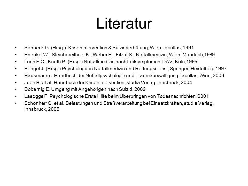 Literatur Sonneck G. (Hrsg.): Krisenintervention & Suizidverhütung, Wien, facultas, 1991 Enenkel W., Steinbereithner K., Weber H., Fitzal S.: Notfallm
