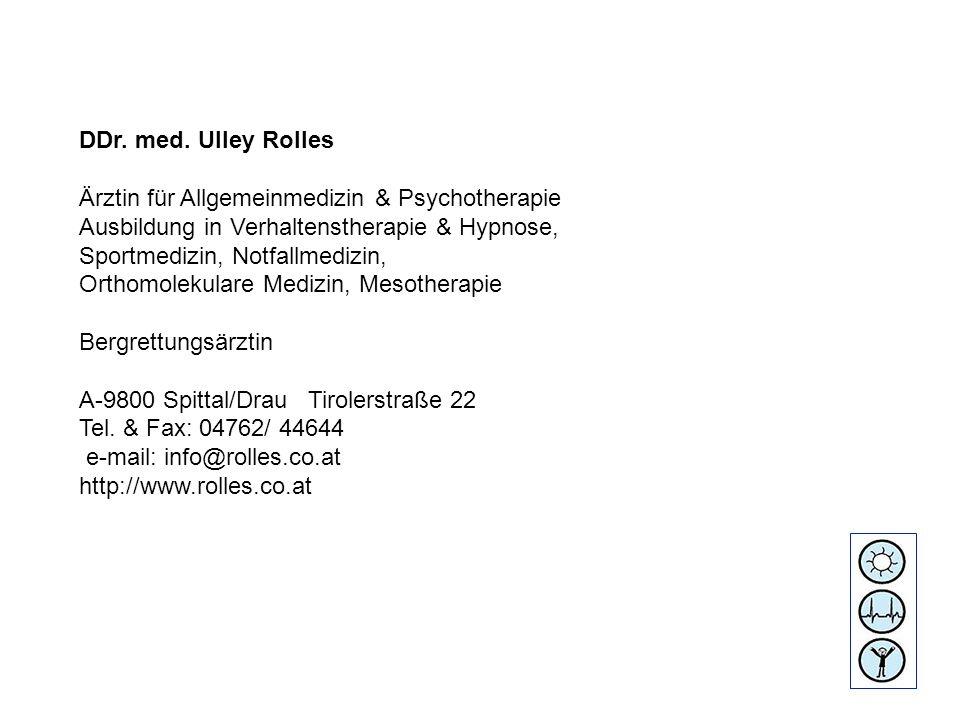 DDr. med. Ulley Rolles Ärztin für Allgemeinmedizin & Psychotherapie Ausbildung in Verhaltenstherapie & Hypnose, Sportmedizin, Notfallmedizin, Orthomol
