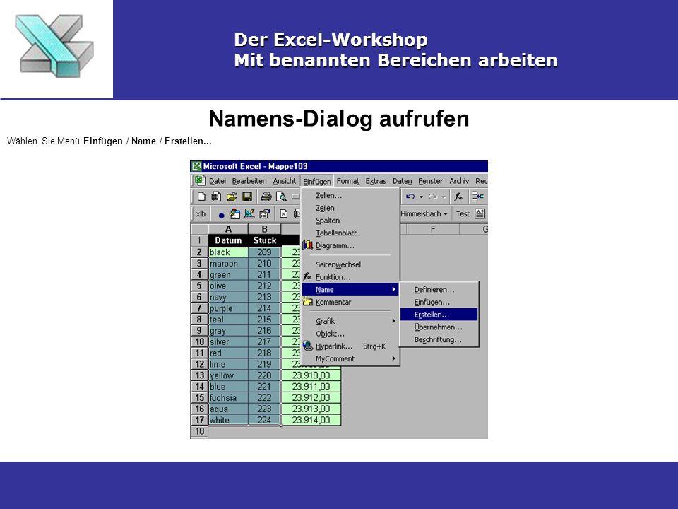 Namens-Dialog aufrufen Der Excel-Workshop Mit benannten Bereichen arbeiten Wählen Sie Menü Einfügen / Name / Erstellen...
