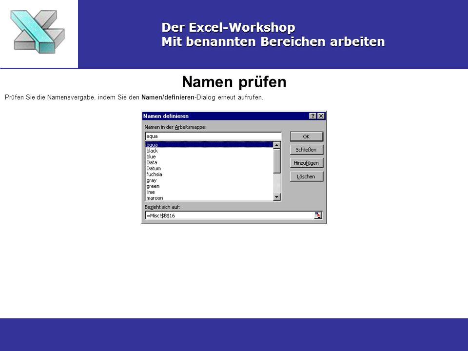 Namen prüfen Der Excel-Workshop Mit benannten Bereichen arbeiten Prüfen Sie die Namensvergabe, indem Sie den Namen/definieren-Dialog erneut aufrufen.