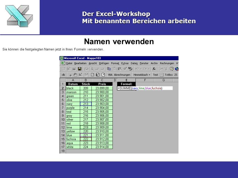 Namen verwenden Der Excel-Workshop Mit benannten Bereichen arbeiten Sie können die festgelegten Namen jetzt in Ihren Formeln verwenden.
