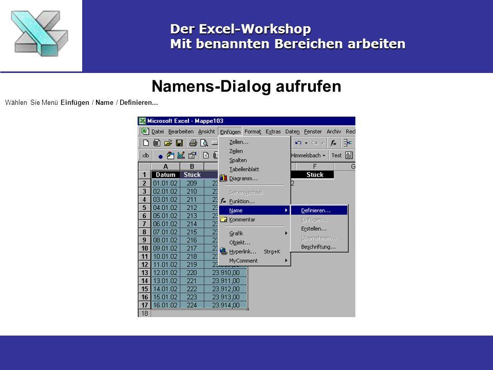 Namens-Dialog aufrufen Der Excel-Workshop Mit benannten Bereichen arbeiten Wählen Sie Menü Einfügen / Name / Definieren...
