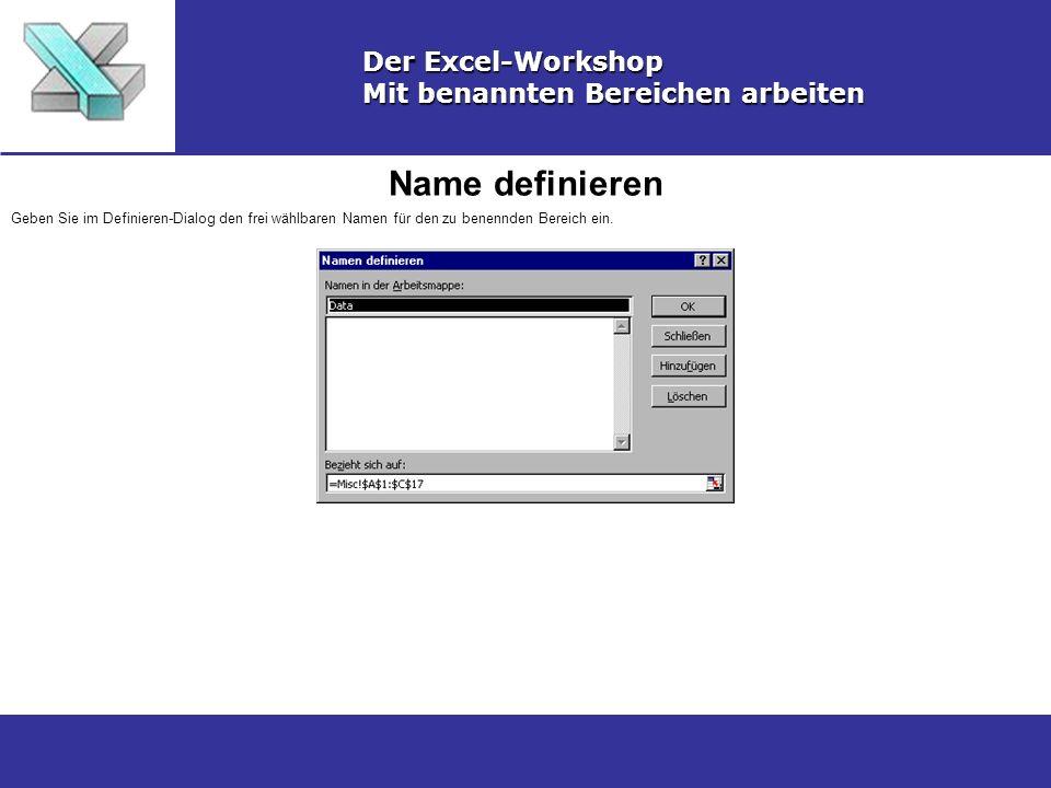 Name definieren Der Excel-Workshop Mit benannten Bereichen arbeiten Geben Sie im Definieren-Dialog den frei wählbaren Namen für den zu benennden Berei