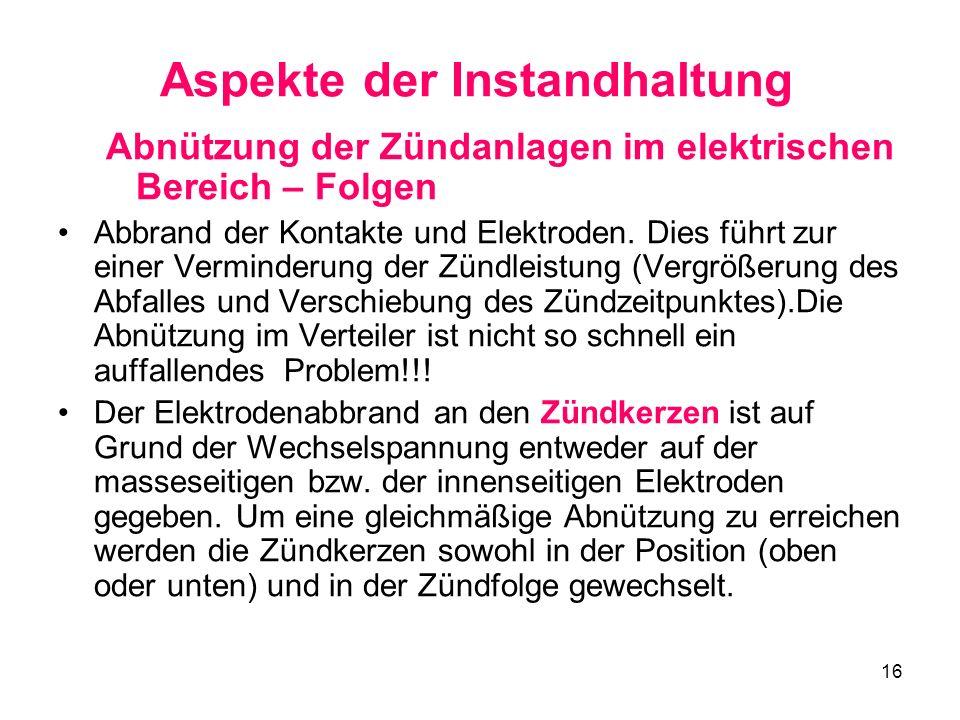 16 Aspekte der Instandhaltung Abnützung der Zündanlagen im elektrischen Bereich – Folgen Abbrand der Kontakte und Elektroden.