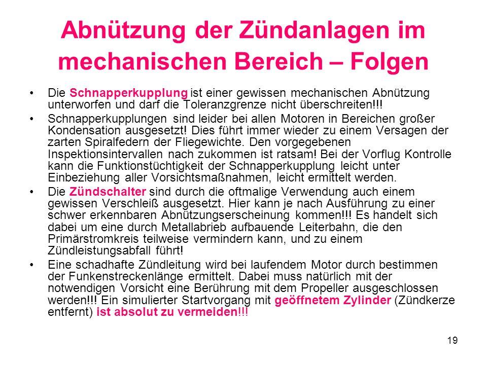 19 Abnützung der Zündanlagen im mechanischen Bereich – Folgen Die Schnapperkupplung ist einer gewissen mechanischen Abnützung unterworfen und darf die Toleranzgrenze nicht überschreiten!!.