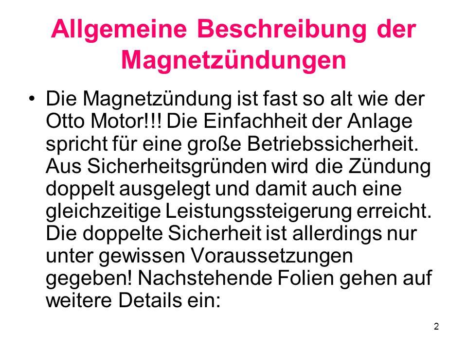 2 Allgemeine Beschreibung der Magnetzündungen Die Magnetzündung ist fast so alt wie der Otto Motor!!! Die Einfachheit der Anlage spricht für eine groß