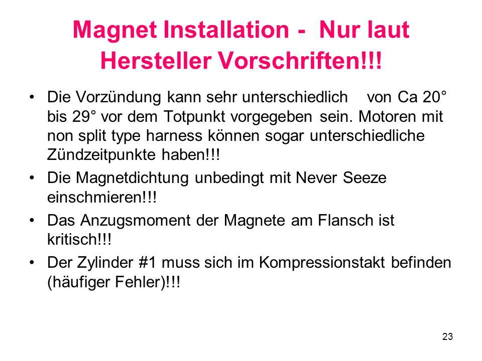 23 Magnet Installation - Nur laut Hersteller Vorschriften!!! Die Vorzündung kann sehr unterschiedlich von Ca 20° bis 29° vor dem Totpunkt vorgegeben s