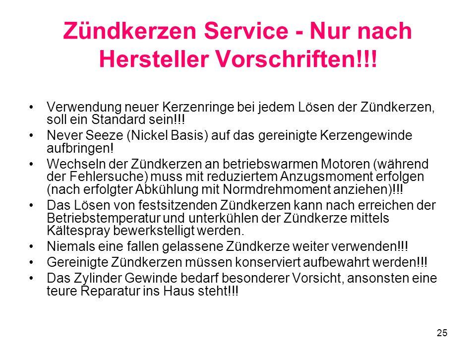 25 Zündkerzen Service - Nur nach Hersteller Vorschriften!!! Verwendung neuer Kerzenringe bei jedem Lösen der Zündkerzen, soll ein Standard sein!!! Nev