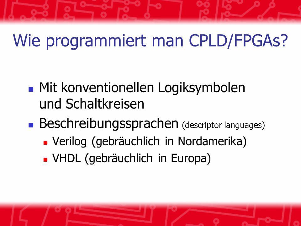 Wie programmiert man CPLD/FPGAs? Mit konventionellen Logiksymbolen und Schaltkreisen Beschreibungssprachen (descriptor languages) Verilog (gebräuchlic