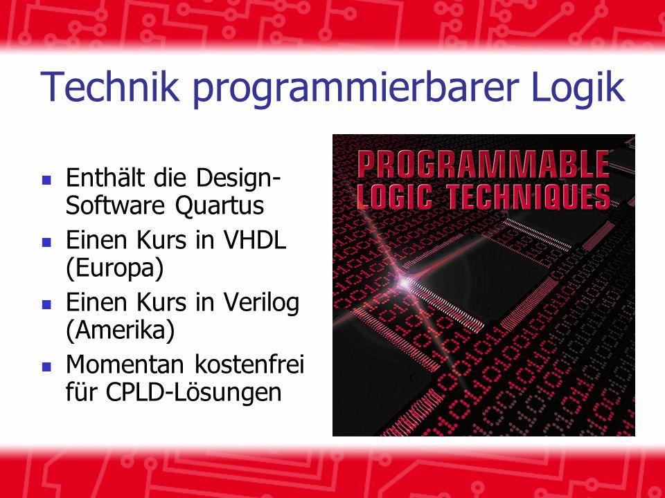 Technik programmierbarer Logik Enthält die Design- Software Quartus Einen Kurs in VHDL (Europa) Einen Kurs in Verilog (Amerika) Momentan kostenfrei fü